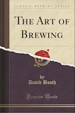 Art of Brewing (Classic Reprint)