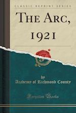 The Arc, 1921 (Classic Reprint)