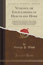 Vitalogy, or Encyclopedia of Health and Home