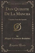 Don Quixote De La Mancha: Translate From the Spanish (Classic Reprint)