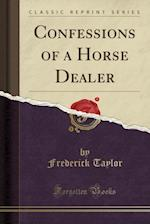 Confessions of a Horse Dealer (Classic Reprint)