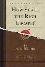 How Shall the Rich Escape? (Classic Reprint)