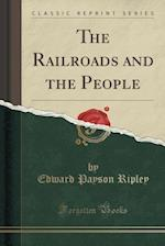 The Railroads and the People (Classic Reprint)