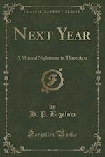 Next Year: A Musical Nightmare in Three Acts (Classic Reprint)