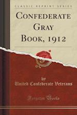 Confederate Gray Book, 1912 (Classic Reprint)