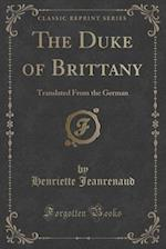 The Duke of Brittany: Translated From the German (Classic Reprint) af Henriette Jeanrenaud