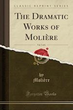 The Dramatic Works of Molière, Vol. 3 of 6 (Classic Reprint)