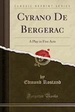 Cyrano De Bergerac: A Play in Five Acts (Classic Reprint)