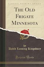 The Old Frigate Minnesota (Classic Reprint)