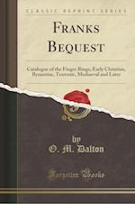 Franks Bequest: Catalogue of the Finger Rings, Early Christian, Byzantine, Teutonic, Mediaeval and Later (Classic Reprint) af O. M. Dalton