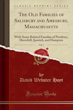 The Old Families of Salisbury and Amesbury, Massachusetts, Vol. 1: With Some Related Families of Newbury, Haverhill, Ipswich and Hampton (Classic Repr