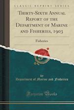 Thirty-Sixth Annual Report of the Department of Marine and Fisheries, 1903