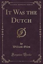 It Was the Dutch (Classic Reprint)