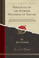 Paracelsus of the Supreme Mysteries of Nature af Paracelsus Paracelsus