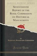 Seventeenth Report of the Royal Commission on Historical Manuscripts (Classic Reprint)