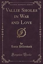Vallie Sholes in War and Love (Classic Reprint) af Lucia Dillenbach