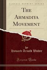 The Ahmadīya Movement (Classic Reprint)