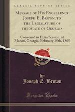 Message of His Excellency Joseph E. Brown, to the Legislature of the State of Georgia af Joseph E. Brown