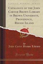 Catalogue of the John Carter Brown Library in Brown University, Providence, Rhode Island, Vol. 2 (Classic Reprint)