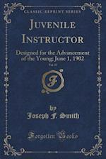 Juvenile Instructor, Vol. 37: Designed for the Advancement of the Young; June 1, 1902 (Classic Reprint)