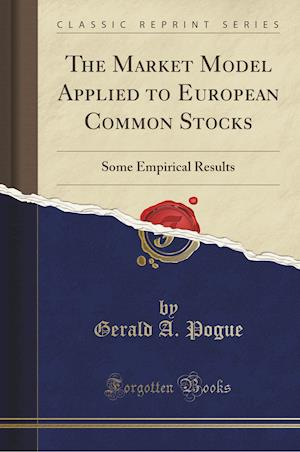 The Market Model Applied to European Common Stocks: Some Empirical Results (Classic Reprint)