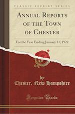 Annual Reports of the Town of Chester: For the Year Ending January 31, 1922 (Classic Reprint)