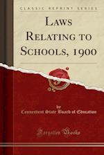 Laws Relating to Schools, 1900 (Classic Reprint)