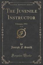 The Juvenile Instructor, Vol. 46: February, 1911 (Classic Reprint)
