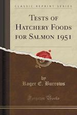 Tests of Hatchery Foods for Salmon 1951 (Classic Reprint) af Roger E. Burrows
