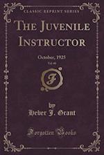 The Juvenile Instructor, Vol. 60: October, 1925 (Classic Reprint)
