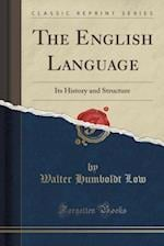 The English Language: Its History and Structure (Classic Reprint) af Walter Humboldt Low