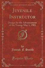 Juvenile Instructor, Vol. 38: Design for the Advancement of the Young; May 1, 1903 (Classic Reprint)