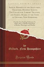 Annual Reports of the Selectmen, Treasurer, Highway Agents, Tax Collector, Library Trustees, and School Board, of the Town of Gilford, New Hampshire: