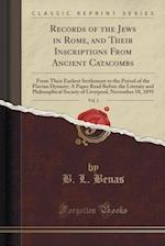Records of the Jews in Rome, and Their Inscriptions From Ancient Catacombs, Vol. 1: From Their Earliest Settlement to the Period of the Flavian Dynast