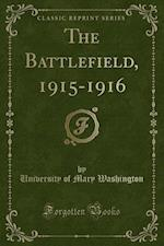 The Battlefield, 1915-1916 (Classic Reprint) af University of Mary Washington