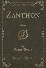 Zanthon: A Novel (Classic Reprint) af James Doran