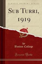 Sub Turri, 1919, Vol. 7 (Classic Reprint) af Boston College