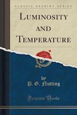 Luminosity and Temperature (Classic Reprint) af P. G. Nutting