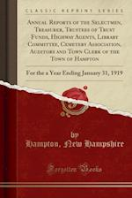 Annual Reports of the Selectmen, Treasurer, Trustees of Trust Funds, Highway Agents, Library Committee, Cemetery Association, Auditors and Town Clerk af Hampton New Hampshire