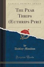 The Pear Thrips (Euthrips Pyri) (Classic Reprint) af Dudley Moulton