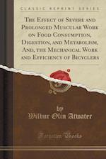 The Effect of Severe and Prolonged Muscular Work on Food Consumption, Digestion, and Metabolism, And, the Mechanical Work and Efficiency of Bicyclers