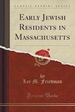 Early Jewish Residents in Massachusetts (Classic Reprint) af Lee M. Friedman