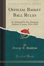 Official Basket Ball Rules: As Adopted by the Amateur Athletic Union; 1914-1915 (Classic Reprint) af George T. Hepbron