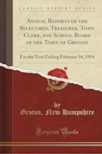 Annual Reports of the Selectmen, Treasurer, Town Clerk, and School Board of the Town of Groton af Groton New Hampshire