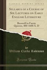 Syllabus of a Course of Six Lectures on Early English Literature