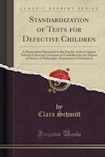 Standardization of Tests for Defective Children: A Dissertation Submitted to the Faculty of the Graduate School of Arts and Literature in Candidacy fo af Clara Schmitt