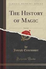 The History of Magic, Vol. 2 of 2 (Classic Reprint)