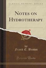 Notes on Hydrotherapy (Classic Reprint)