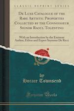 De Luxe Catalogue of the Rare Artistic Properties Collected by the Connoisseur Signor Raoul Tolentino: With an Introduction by the Eminent Author, Edi