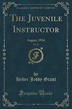 The Juvenile Instructor, Vol. 59: August, 1924 (Classic Reprint) af Heber Jeddy Grant